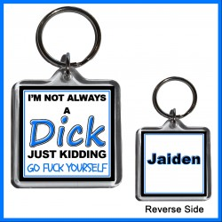 "Personalised ""I'm not always a Dick"" Square Key Ring"
